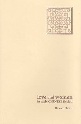 Love and Women in Early Chinese Fiction (Hardback)