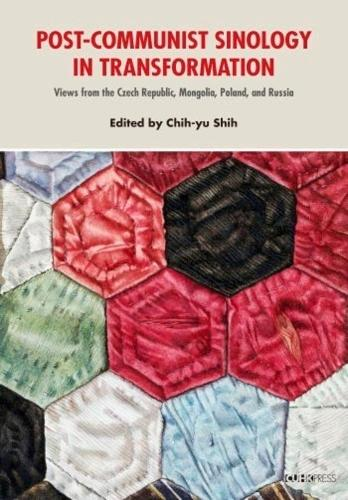 Post-Communist Sinology in Transformation: Views from the Czech Republic, Mongolia, Poland, and Russia (Hardback)