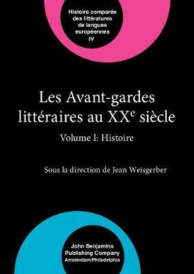 Les Avant-gardes litteraires au XX<sup>e</sup> siecle: Volume I: Histoire - Comparative History of Literatures in European Languages IV (Hardback)