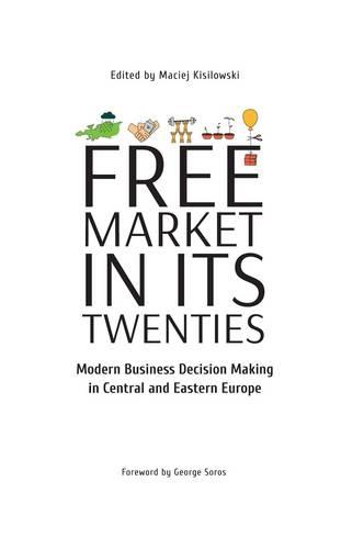 Free Market in its Twenties: Modern Business Decision Making in Central and Eastern Europe (Hardback)
