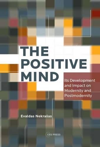 The Positive Mind: Its Development and Impact on Modernity and Postmodernity (Hardback)