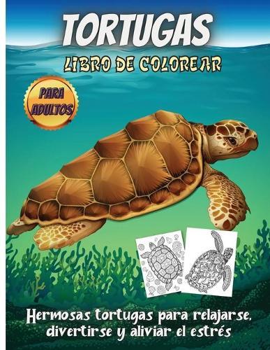 Tortugas Libro De Colorear: Un libro de colorear para adultos para amantes de las tortugas con escenas de mar y playa con mandalas, flores y divertidas ilustraciones de tortugas (Paperback)