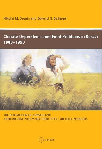 Climate Dependence and Food Problems in Russia, 1900-1990: The Interaction of Climate and Agricultural Policy and Their Effect on Food Problems (Paperback)
