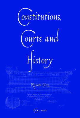 Constitutions, Courts And History: Historical Narratives In Constitutional Adjudication (Hardback)