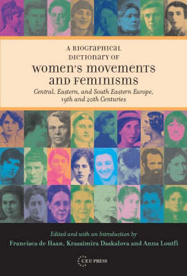 A Biographical Dictionary of Women!s Movements and Feminisms: Central, Eastern and South Eastern Europe, 19th and 20th Centuries (Hardback)