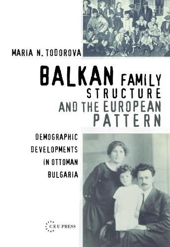 Balkan Family Structure and the European Pattern: Demographic Developments in Ottoman Bulgaria (Hardback)