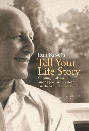Tell Your Life Story: Creating Dialogue Among Jews and Germans, Israelis and Palestinians (Hardback)