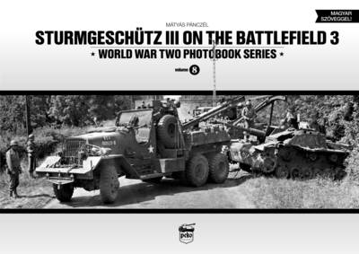 Sturmgeschutz III on the Battlefield 3: Volume 8 - World War Two Photobook Series (Hardback)