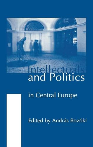 Intellectuals and Politics in Central Europe (Hardback)
