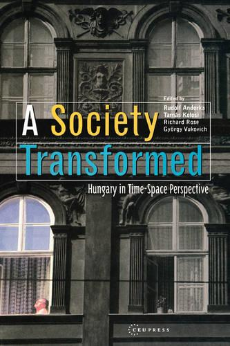 A Society Transformed: Hungary in Time-space Perspective (Hardback)