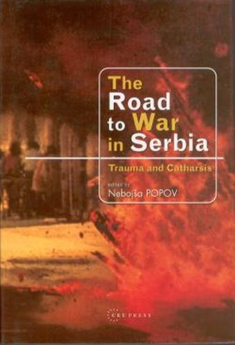 The Road to War in Serbia: Trauma and Catharsis (Hardback)