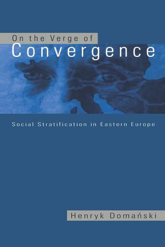 On the Verge of Convergence: Social Stratification in Eastern Europe (Hardback)