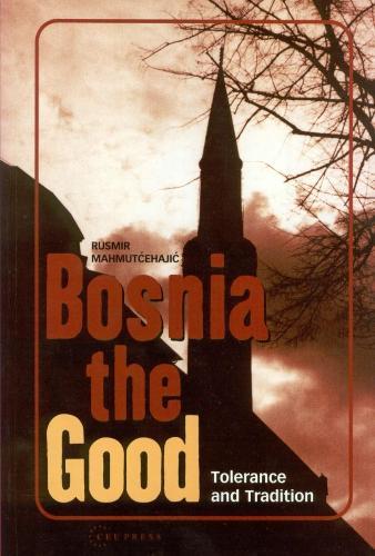 Bosnia the Good: Tolerance and Tradition (Hardback)