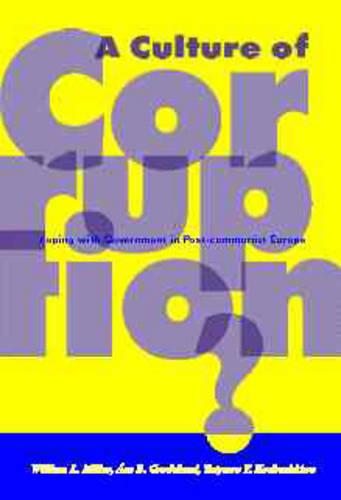 A Culture of Corruption: Coping with Government in Post-communist Europe (Hardback)
