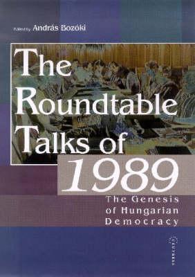The Roundtable Talks of 1989: The Genesis of Hungarian Democracy (Hardback)