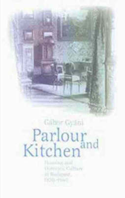 Parlor and Kitchen: Housing and Domestic Culture in Budapest, 1870-1940 (Hardback)