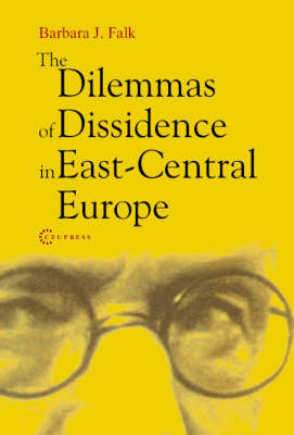 The Dilemmas of Dissidence in East-Central Europe (Paperback)