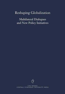 Reshaping Globalization: Multilateral Dialogues and New Policy Initiatives - Center for Policy Studies S. (Paperback)
