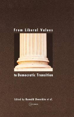 From Liberal Values to Democratic Transition: Essays in Honor of Janos Kis (Hardback)