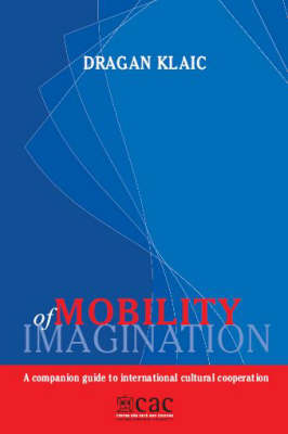 Mobility of Imagination: A Companion Guide to International Cultural Cooperation (Hardback)