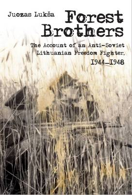 Forest Brothers: The Account of an Anti-soviet Lithuanian Freedom Fighter, 1944-1948 (Hardback)