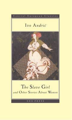 The Slave Girl: and Other Stories About Women - CEU Press Classics (Paperback)