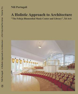 A Holistic Approach to Architecture: The Felicja Blumental Music Center and Library, Tel-Aviv (Hardback)