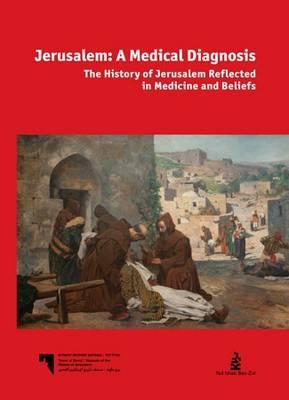 Jerusalem - A Medical Diagnosis: The History of Jerusalem Reflected in Medicine and Beliefs (Hardback)