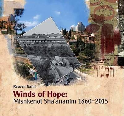 Winds of Hope: Mishkenot Sha'ananim 1860-2015 (Hardback)