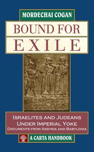 Bound for Exile: Israelites and Judeans Under Imperial Yoke: Documents from Assyria and Babylonia (Hardback)