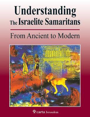 Understanding the Israelite Samaritans: From Ancient to Modern (Paperback)