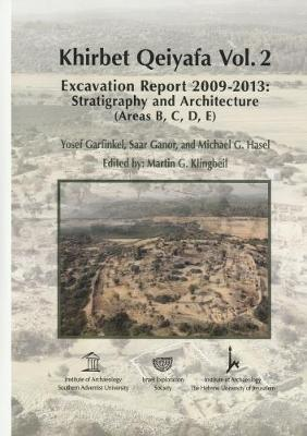 Khirbet Qeiyafa: Volume 2: Excavation Report 2009-2013 Stratigraphy and Architecture (Areas B C D E) (Hardback)