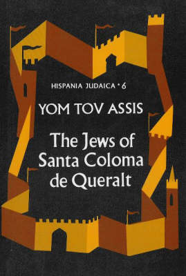 Jews of Santa Coloma De Queralt: An Economic and Demographic Case Study of a Community at the End of the Thirteenth Century (Hardback)