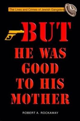 But He Was Good to His Mother: The Lives and Crimes of Jewish Gangsters (Paperback)