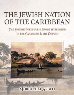 The Jewish Nation of the Caribbean: Spanish Portuguesse Jewish Settlement in the Caribbean and Guianas (Hardback)