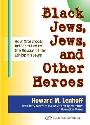 Black Jews, Jews & Other Heroes: How Grassroots Activism Led to the Rescue of the Ethiopian Jews (Paperback)