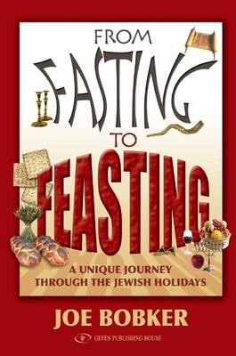 From Fasting to Feasting: A Unique Journey Through the Jewish Holidays (Hardback)