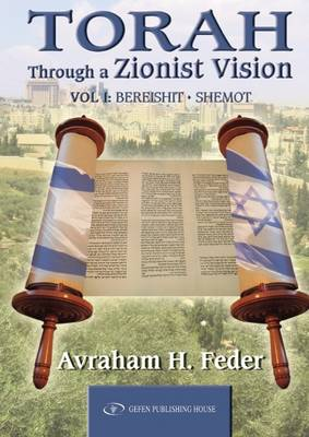 Torah Through a Zionist Vision: Volume 1 -- Bereshit & Shemot (Hardback)