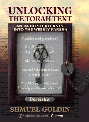 Unlocking The Torah Text -- Bereshit: An In-Depth Journey in the Weekly Parsha (Hardback)