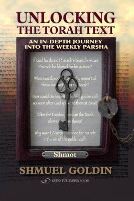 Unlocking the Torah Text -- Shmot: An In-Depth Journey in the Weekly Parsha (Hardback)