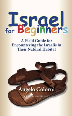 Israel for Beginners: A Field Guide for Encountering the Israelis in Their Natural Habitat (Paperback)