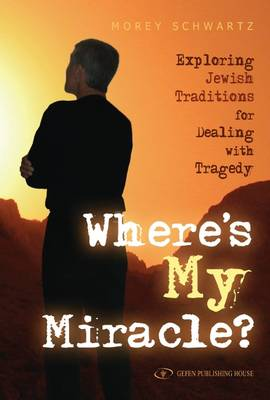 Where's My Miracle?: Exploring Jewish Traditions for Dealing with Tragedy (Hardback)