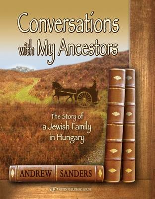 Conversations with My Ancestors: The Story of a Jewish Family in Hungary (Hardback)