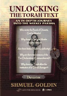 Unlocking the Torah Text -- Devarim: An In-Depth Journey into the Weekly Parsha (Hardback)