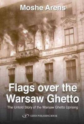 Flags Over the Warsaw Ghetto: The Untold Story of the Warsaw Ghetto Uprising (Paperback)