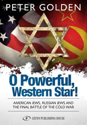 O Powerful Western Star: American Jews, Russian Jews & the Final Battle of the Cold War (Hardback)