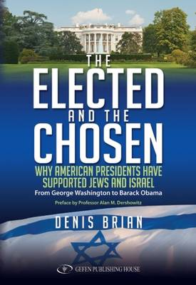 Elected & the Chosen: Why American Presidents Have Supported Jews & Israel (Paperback)