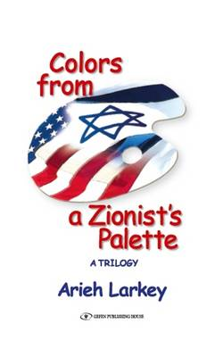Colors from a Zionist's Palette: A Trilogy (Hardback)