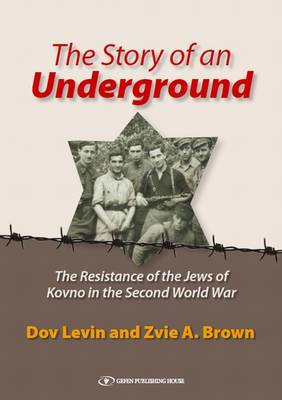 Story of an Underground: The Resistance of the Jews of Kovno in the  Second World War (Hardback)