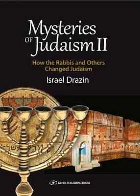 Mysteries of Judaism II: How the Rabbis & Others Changed Judaism (Hardback)